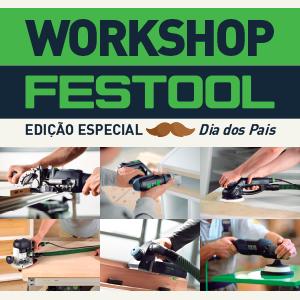 Workshop Festool – Especial Dia dos Pais